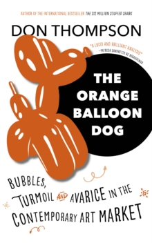 The Orange Balloon Dog : Bubbles, Turmoil and Avarice in the Contemporary Art Market, Hardback Book