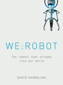 WE: ROBOT : The robots that already rule our world, Hardback Book