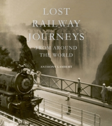Lost Railway Journeys from Around the World, Hardback Book