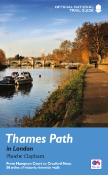 Thames Path in London : From Hampton Court to Crayford Ness: 50 miles of historic riverside walk, Paperback / softback Book