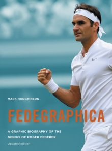 Fedegraphica : A Graphic Biography of the Genius of Roger Federer, Paperback / softback Book