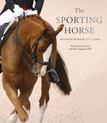 The Sporting Horse : In pursuit of equine excellence, Hardback Book