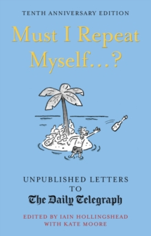 Must I Repeat Myself...? : Unpublished Letters to the Daily Telegraph, Hardback Book