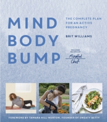 Mind, Body, Bump : The complete plan for an active pregnancy, Paperback / softback Book