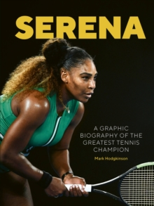 Serena : A graphic biography of the greatest tennis champion, Hardback Book