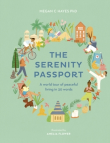 The Serenity Passport : A world tour of peaceful living in 30 words, Hardback Book