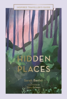 Hidden Places : An Inspired Traveller's Guide, Hardback Book