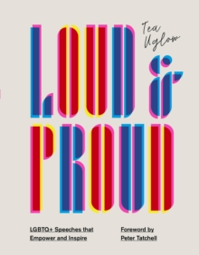 Loud and Proud : LGBTQ+ speeches that empower and inspire, Hardback Book