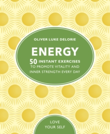 Energy : 50 Instant Exercises To Promote Vitality And Inner Strength Every Day, Paperback / softback Book