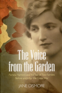 The Voice from the Garden : Pamela Hambro and the Tale of Two Families Before and After the Great War, Hardback Book