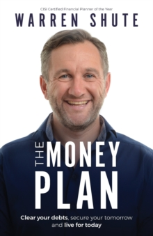 The Money Plan : Clear your debts, secure your tomorrow and live for today, Paperback / softback Book
