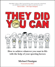 They Did You Can : How to Achieve Whatever You Want in Life with the Help of Your Sporting Heroes, Paperback Book