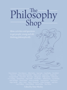 The Philosophy Foundation : Philosophy Shop- Ideas, activities and questions to get people, young and old, thinking philosophically, Hardback Book