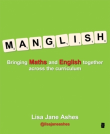 Manglish : Bringing Maths and English Together Across the Curriculum, Paperback Book