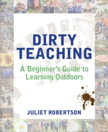 Dirty Teaching : A Beginner's Guide to Learning Outdoors, Paperback Book