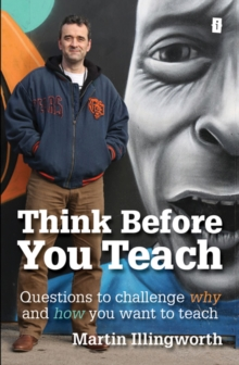Think Before You Teach : Questions to Challenge Why and How You Want to Teach, Paperback Book
