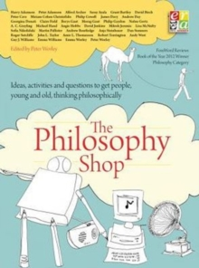 The Philosophy Shop : Ideas, Activities and Questions to Get People, Young and Old, Thinking Philosophically, Paperback Book