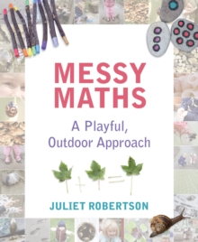 Messy Maths : A playful, outdoor approach for early years, Paperback Book
