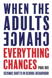 When the Adults Change, Everything Changes : Seismic shifts in school behaviour, Paperback / softback Book