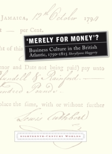 `Merely for Money'? : Business Culture in the British Atlantic, 1750-1815, Paperback Book