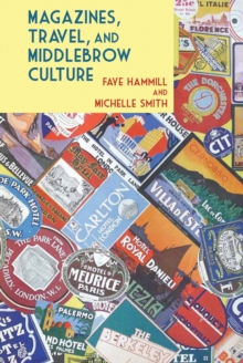 Magazines, Travel, and Middlebrow Culture : Canadian Periodicals in English and French, 1925-1960, Hardback Book