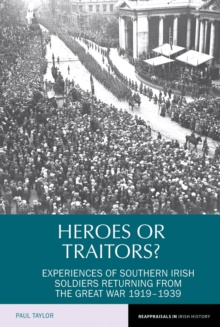 Heroes or Traitors? : Experiences of Southern Irish Soldiers Returning from the Great War 1919-1939, Hardback Book