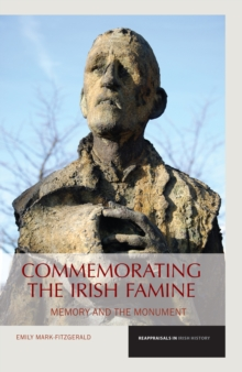 Commemorating the Irish Famine : Memory and the Monument, Paperback Book