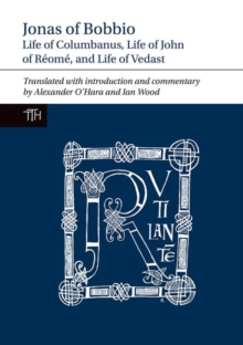 Jonas of Bobbio : Life of Columbanus, Life of John of Reome, and Life of Vedast, Paperback Book