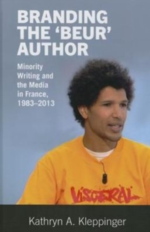 Branding the `Beur' Author : Minority Writing and the Media in France, Hardback Book