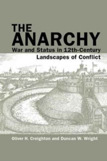 The Anarchy : War and Status in 12th-Century Landscapes of Conflict, Hardback Book
