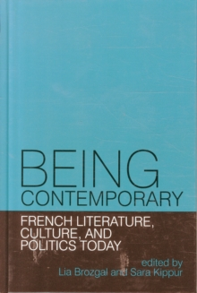 Being Contemporary: French Literature, Culture and Politics Today, Hardback Book