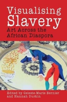 Visualising Slavery : Art Across the African Diaspora, Hardback Book