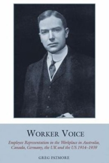 Worker Voice : Employee Representation in the Workplace in Australia, Canada, Germany, the UK and the US 1914-1939, Hardback Book
