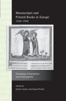 Manuscripts and Printed Books in Europe 1350-1550 : Packaging, Presentation and Consumption, Paperback Book