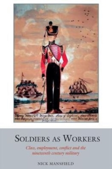 Soldiers as Workers : Class, employment, conflict and the nineteenth-century military, Hardback Book