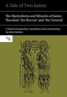 A Tale of Two Saints : The Martyrdoms and Miracles of Saints Theodore 'the Recruit' and 'the General', Hardback Book