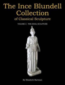 The Ince Blundell Collection of Classical Sculpture : Volume 3 - The Ideal Sculpture, Hardback Book