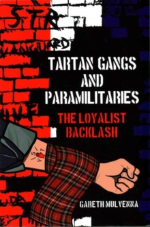 Tartan Gangs and Paramilitaries : The Loyalist Backlash, Paperback / softback Book