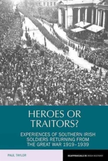 Heroes or Traitors? : Experiences of Southern Irish Soldiers Returning from the Great War 1919-1939, Paperback Book