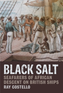 Black Salt : Seafarers of African Descent on British Ships, PDF eBook