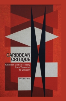 Caribbean Critique : Antillean Critical Theory from Toussaint to Glissant, PDF eBook