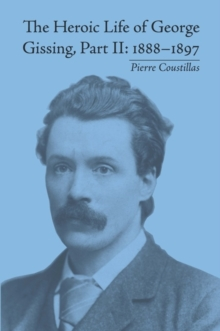 The Heroic Life of George Gissing, Part II : 1888-1897, EPUB eBook