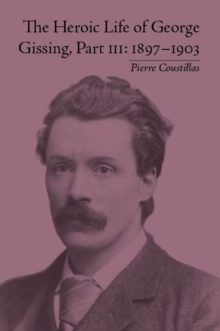 The Heroic Life of George Gissing, Part III : 1897-1903, EPUB eBook