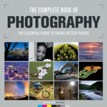 The Complete Book of Photography : The Essential Guide to Taking Better Photos, Hardback Book