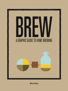 Brew: A Graphic Guide to Home Brewing, Hardback Book