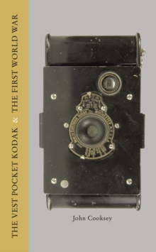 The Vest Pocket Kodak & the First World War : Camera & Conflict, Hardback Book