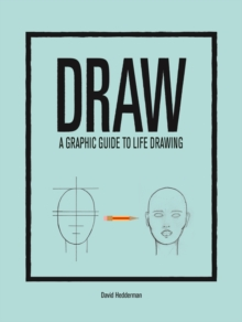 Draw : A Graphic Guide to Life Drawing, Hardback Book