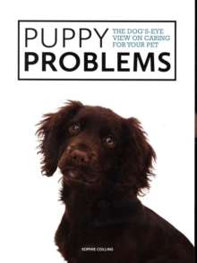 Puppy Problems : The Dog's-Eye View on Tackling Puppy Problems, Paperback / softback Book