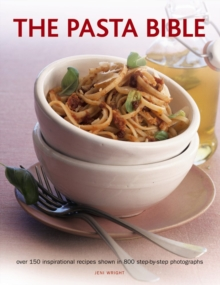The Pasta Bible : Over 150 Inspirational Recipes Shown in 800 Step-by-Step Photographs, Paperback Book