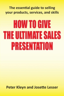How to Give the Ultimate Sales Presentation - The Essential Guide to Selling Your Products, Services and Skills, Paperback Book